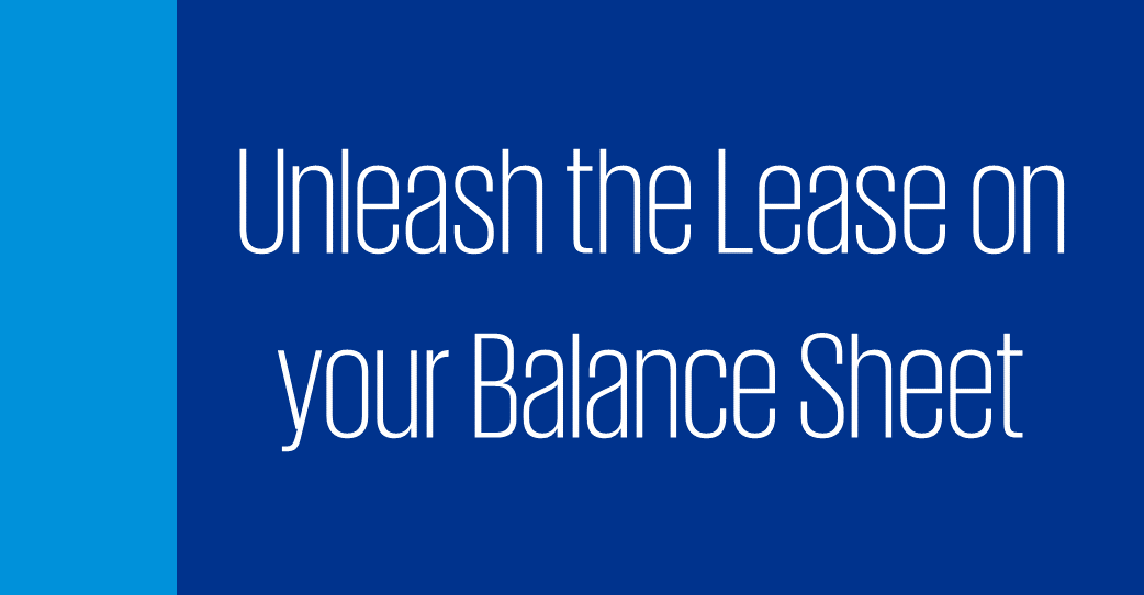 unleash the lease on your balance sheet