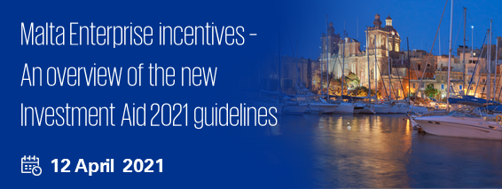 Malta Enterprise incentives - An overview of the new Investment Aid 2021 guidelines