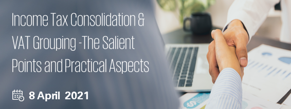 Income Tax Consolidation & VAT Grouping – The Salient Points and Practical Aspects