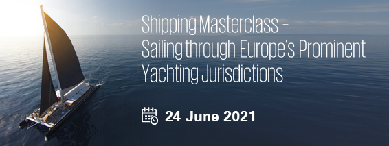 Shipping Masterclass - Sailing through Europe's Prominent Yachting Jurisdictions