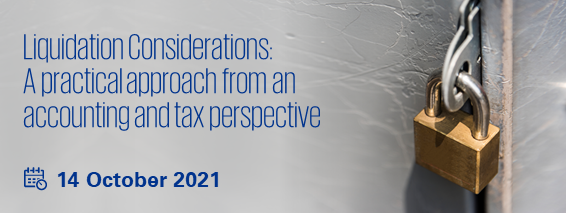 Liquidation Considerations: A practical approach from an accounting and tax perspective