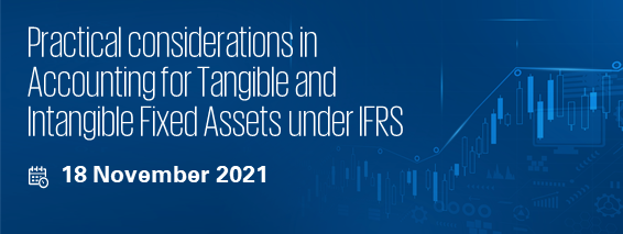 Practical considerations in Accounting for Tangible and Intangible Fixed Assets under IFRS